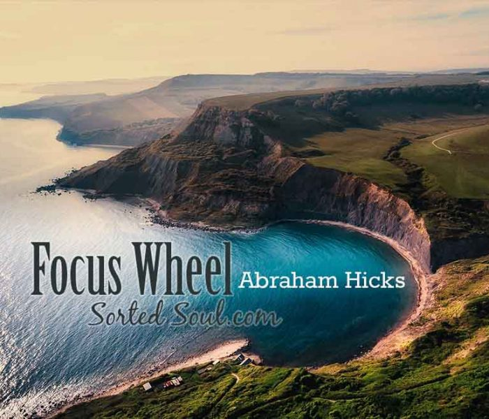 Abraham Hicks: Change your Life – Focus Wheel
